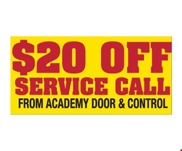 $20 off service call from Academy Door and Control. Please present ad. Not valid with any other offer or prior call. Some restrictions apply. Call for details. Expires 10-15-19.