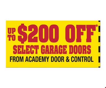 Up to $200 off select garage doors from Academy Door and Control. Please present ad. Not valid with any other offer or prior call. Some restrictions apply. Call for details. Expires 10-15-19.