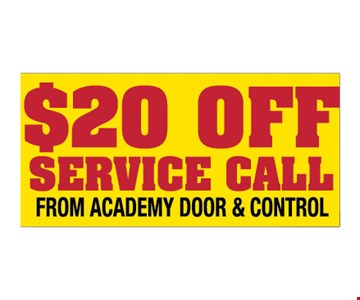 $20 off service call from Academy Door and Control. Please present ad. Not valid with any other offer or prior call. Some restrictions apply. Call for details. Expires 12/15/19.