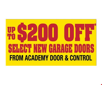 Up to $200 off select garage doors from Academy Door and Control. Please present ad. Not valid with any other offer or prior call. Some restrictions apply. Call for details. Expires 12/15/19.