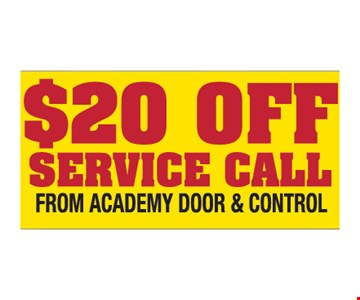 $20 off service call from Academy Door and Control. Please present ad. Not valid with any other offer or prior call. Some restrictions apply. Call for details. Expires3/15/19.