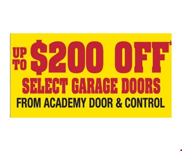 Up to $200 off select garage doors from Academy Door and Control. Please present ad. Not valid with any other offer or prior call. Some restrictions apply. Call for details. Expires3/15/19.