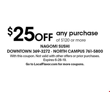 $25 OFF any purchase of $120 or more. With this coupon. Not valid with other offers or prior purchases. Expires 6-28-19. Go to LocalFlavor.com for more coupons.
