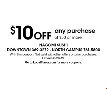 $10 OFF any purchase of $50 or more. With this coupon. Not valid with other offers or prior purchases. Expires 6-28-19. Go to LocalFlavor.com for more coupons.