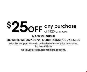 $25 OFF any purchase of $120 or more. With this coupon. Not valid with other offers or prior purchases. Expires 9/13/19. Go to LocalFlavor.com for more coupons.