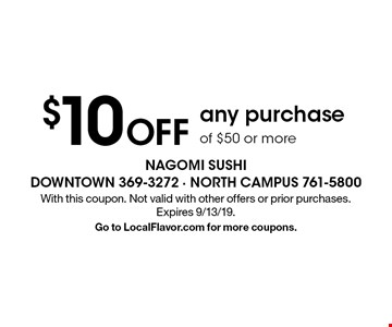 $10 OFF any purchase of $50 or more. With this coupon. Not valid with other offers or prior purchases. Expires 9/13/19. Go to LocalFlavor.com for more coupons.