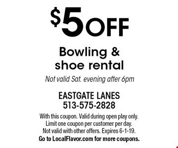 $5 OFF Bowling & shoe rental Not valid Sat. evening after 6pm. With this coupon. Valid during open play only. Limit one coupon per customer per day. Not valid with other offers. Expires 6-1-19. Go to LocalFlavor.com for more coupons.