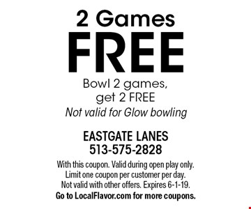 2 Games FREE Bowl 2 games, get 2 FREE Not valid for Glow bowling. With this coupon. Valid during open play only. Limit one coupon per customer per day. Not valid with other offers. Expires 6-1-19. Go to LocalFlavor.com for more coupons.