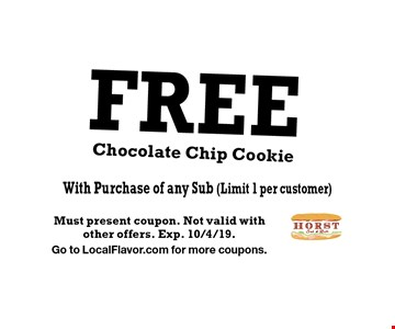 Free Chocolate Chip Cookie With Purchase of any Sub (Limit 1 per customer). Must present coupon. Not valid with other offers. Exp. 10/4/19. Go to LocalFlavor.com for more coupons.
