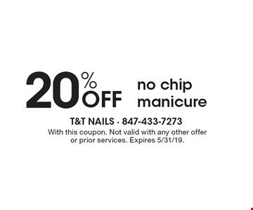 20%OFF no chip manicure . With this coupon. Not valid with any other offer or prior services. Expires 5/31/19.