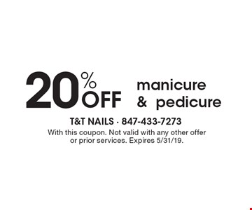 20%OFF manicure & pedicure . With this coupon. Not valid with any other offer or prior services. Expires 5/31/19.