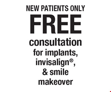 Free consultation for implants, invisalign, & smile makeover. New patients only. Offers not to be used in conjunction with any other offers or reduced fee plans.