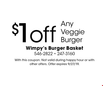 $1off Any Veggie Burger. With this coupon. Not valid during happy hour or with other offers. Offer expires 9/27/19.