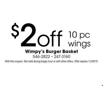 $2off 10 pc wings. With this coupon. Not valid during happy hour or with other offers. Offer expires 11/29/19.