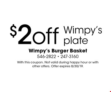 $2 off Wimpy's plate. With this coupon. Not valid during happy hour or with other offers. Offer expires 8/30/19.