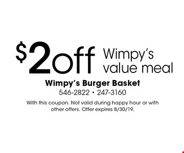 $2 off Wimpy's value meal. With this coupon. Not valid during happy hour or with other offers. Offer expires 8/30/19.