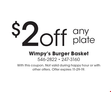 $2 off any plate. With this coupon. Not valid during happy hour or with other offers. Offer expires 11-29-19.
