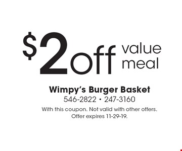 $2 off value meal. With this coupon. Not valid with other offers. Offer expires 11-29-19.