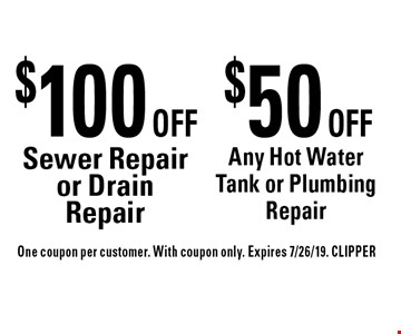 $50 OFF Any Hot Water Tank or Plumbing Repair. $100 OFF Sewer Repair or Drain Repair. . One coupon per customer. With coupon only. Expires 7/26/19. CLIPPER
