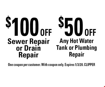 $50 OFF Any Hot Water Tank or Plumbing Repair. $100 OFF Sewer Repair or Drain Repair. . One coupon per customer. With coupon only. Expires 1/3/20. CLIPPER