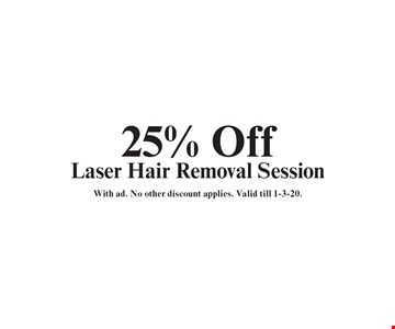 25% Off Laser Hair Removal Session. With ad. No other discount applies. Valid till 1-3-20.