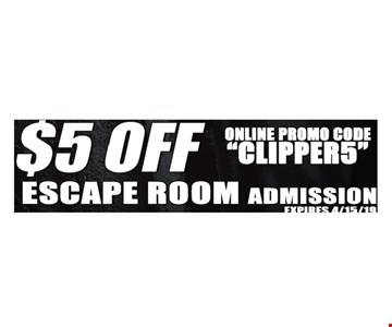 $5 Off Escape Room Admission.. Online promo code: CLIPPER5. Expires 4/15/19.