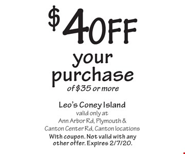 $4 off your purchase of $35 or more. With coupon. Not valid with any other offer. Expires 2/7/20.