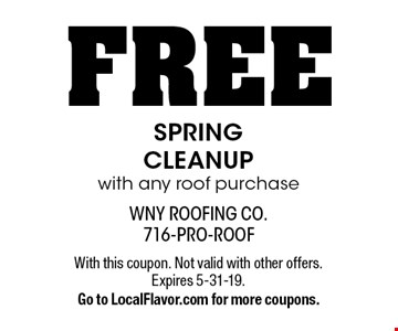 FREE SPRING CLEANUP with any roof purchase. With this coupon. Not valid with other offers. Expires 5-31-19. Go to LocalFlavor.com for more coupons.