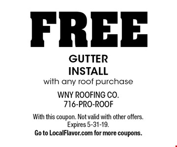 FREE GUTTER INSTALL with any roof purchase. With this coupon. Not valid with other offers. Expires 5-31-19. Go to LocalFlavor.com for more coupons.