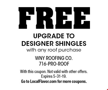 FREE UPGRADE TO DESIGNER SHINGLES with any roof purchase. With this coupon. Not valid with other offers. Expires 5-31-19. Go to LocalFlavor.com for more coupons.