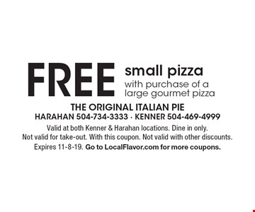 Free small pizza with purchase of a large gourmet pizza. Valid at both Kenner & Harahan locations. Dine in only. Not valid for take-out. With this coupon. Not valid with other discounts. Expires 11-8-19. Go to LocalFlavor.com for more coupons.
