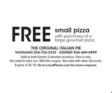 Free small pizza with purchase of a large gourmet pizza. Valid at both Kenner & Harahan locations. Dine in only. Not valid for take-out. With this coupon. Not valid with other discounts. Expires 4-26-19. Go to LocalFlavor.com for more coupons.