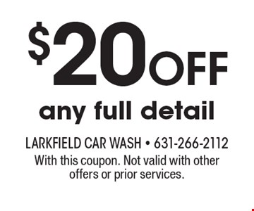 $20 off any full detail. With this coupon. Not valid with other offers or prior services.