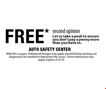 FREE* second opinion Let us take a peek to ensure you don't pay a penny more than you have to.. With this coupon. Additional charges may apply should further testing and diagnostics be needed to determine the cause . Some restrictions may apply. Expires 4-12-19.