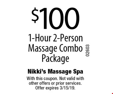 $100 1-Hour 2-Person Massage Combo Package. With this coupon. Not valid with other offers or prior services. Offer expires 3/15/19.