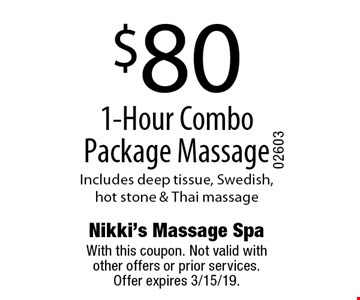 $80 1-Hour Combo Package Massage Includes deep tissue, Swedish, hot stone & Thai massage. With this coupon. Not valid with other offers or prior services. Offer expires 3/15/19.