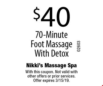 $40 70-Minute Foot Massage With Detox. With this coupon. Not valid with other offers or prior services. Offer expires 3/15/19.