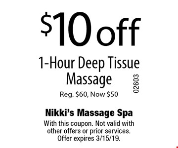 $10 off 1-Hour Deep Tissue Massage Reg. $60, Now $50. With this coupon. Not valid with other offers or prior services. Offer expires 3/15/19.