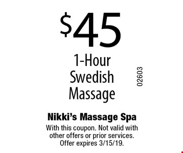 $45 1-Hour Swedish Massage. With this coupon. Not valid with other offers or prior services. Offer expires 3/15/19.
