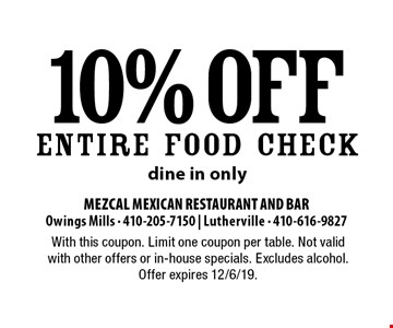 10% off entire food check. Dine in only. With this coupon. Limit one coupon per table. Not valid with other offers or in-house specials. Excludes alcohol. Offer expires 12/6/19.