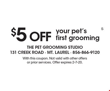 $5 OFF your pet's first grooming. With this coupon. Not valid with other offers or prior services. Offer expires 2-7-20.