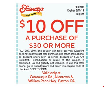 $10 Off a purchase of $30 or more. PLU 907. Limit one coupon per table per visit. Discount does not apply to gift card purchase, and other promotional or discount offers such as senior discount or 50% Off Breakfast. Reproduction or resale of this coupon is prohibited. Tax and gratuity not included. To use this offer online, go to Friendlys.com and enter this coupon code at checkout: 10OFF30DDM.Expires 06/15/19.