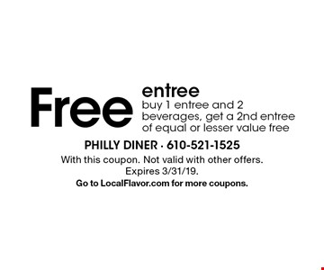 Free entree buy 1 entree and 2 beverages, get a 2nd entree of equal or lesser value free. With this coupon. Not valid with other offers. Expires 3/31/19. Go to LocalFlavor.com for more coupons.