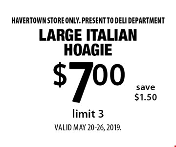 $7.00 Large Italian Hoagie, limit 3, save $1.50. Havertown store only. Present to deli department Valid MAY 20-26, 2019.