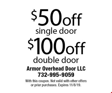 $100off double door. $50off single door. With this coupon. Not valid with other offers or prior purchases. Expires 11/8/19.