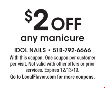 $2 OFF any manicure. With this coupon. One coupon per customer per visit. Not valid with other offers or prior services. Expires 12/13/19. Go to LocalFlavor.com for more coupons.