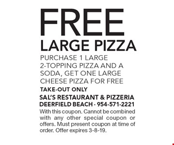 Purchase 1 large 2-topping pizza and a soda, get one large cheese pizza for free. Take-out only. With this coupon. Cannot be combined with any other special coupon or offers. Must present coupon at time of order. Offer expires 3-8-19.