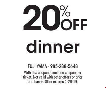 20% OFF dinner. With this coupon. Limit one coupon per ticket. Not valid with other offers or prior purchases. Offer expires 4-26-19.