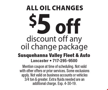 All oil changes. $5 off discount off any oil change package. Mention coupon at time of scheduling. Not valid with other offers or prior services. Some exclusions apply. Not valid on business accounts or vehicles 3/4 ton & greater. Extra fluids needed are an additional charge. Exp. 4-30-19.