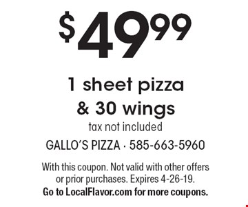 $49.99 1 sheet pizza & 30 wings tax not included. With this coupon. Not valid with other offers or prior purchases. Expires 4-26-19. Go to LocalFlavor.com for more coupons.